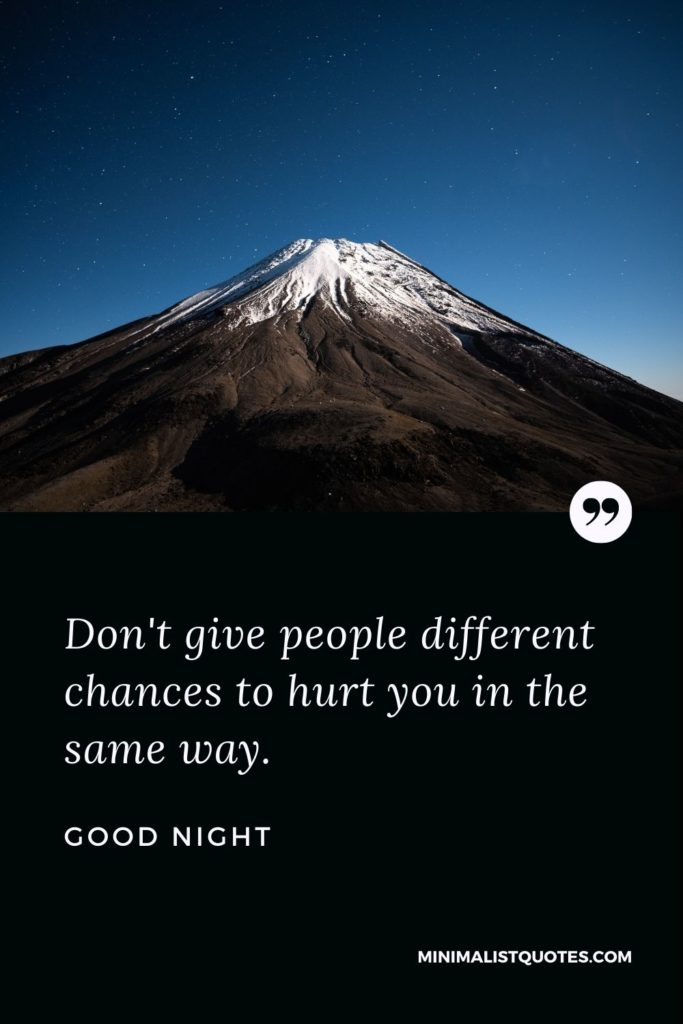 Good Night Wishes - Don't give people different chances to hurt you in the same way.