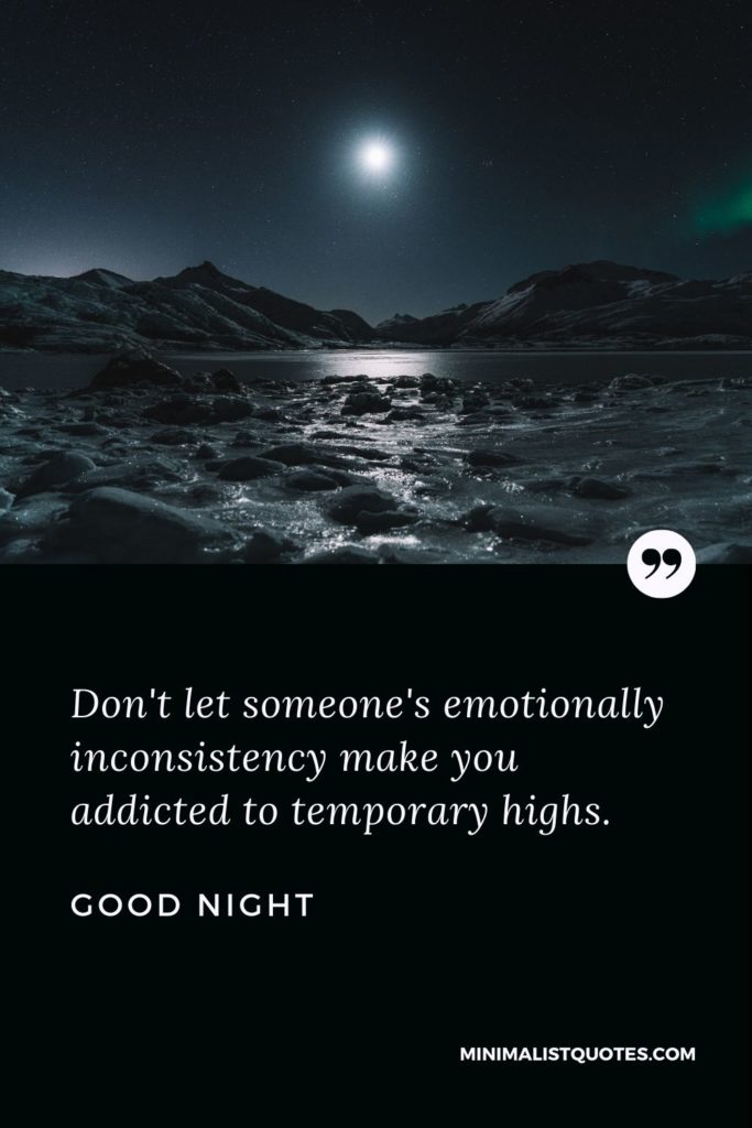 Good Night Wishes - Don't let someone's emotionally inconsistency make you addicted to temporary highs.