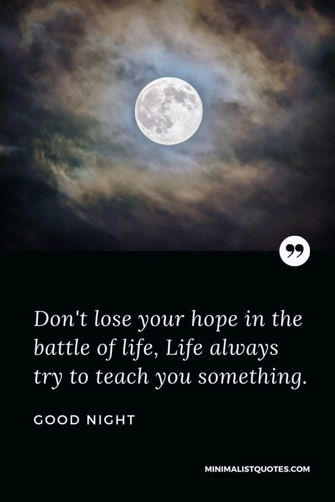 Good Night Wishes - Don't lose your hope in the battle of life, Life always try to teach you something.