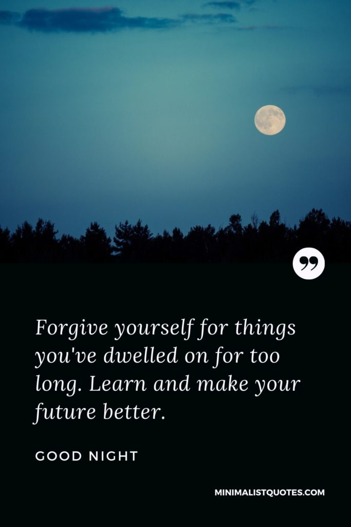Good Night Wishes - Forgive yourself for things you've dwelled on for too long. Learn and make your future better.