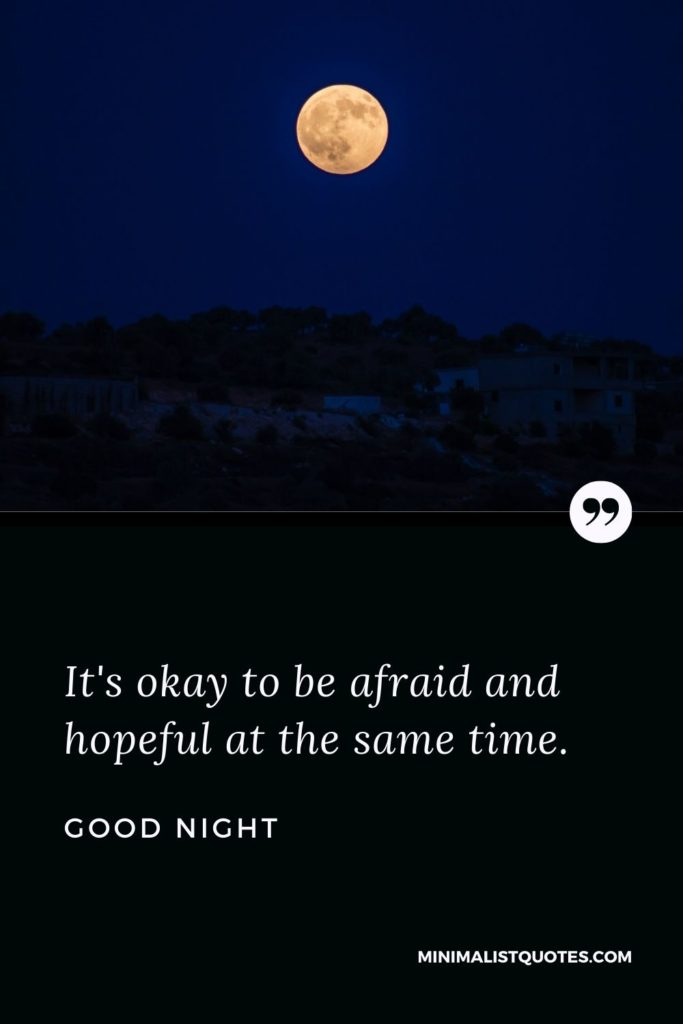 Good Night Wishes - It's okay to be afraid and hopeful at the same time.