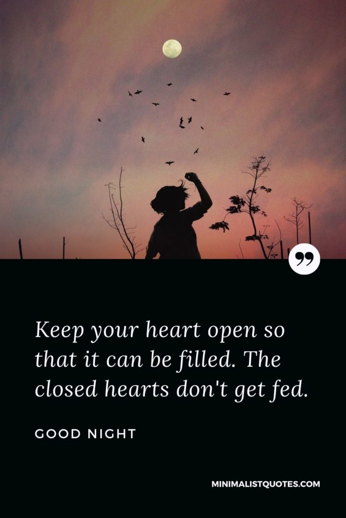 Good Night Wishes - Keep your heart open so that it can be filled. The closedhearts don't get fed.