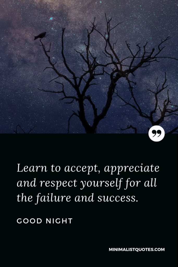 Good Night Wishes - Learn to accept, appreciate and respect yourself for all the failure and success.