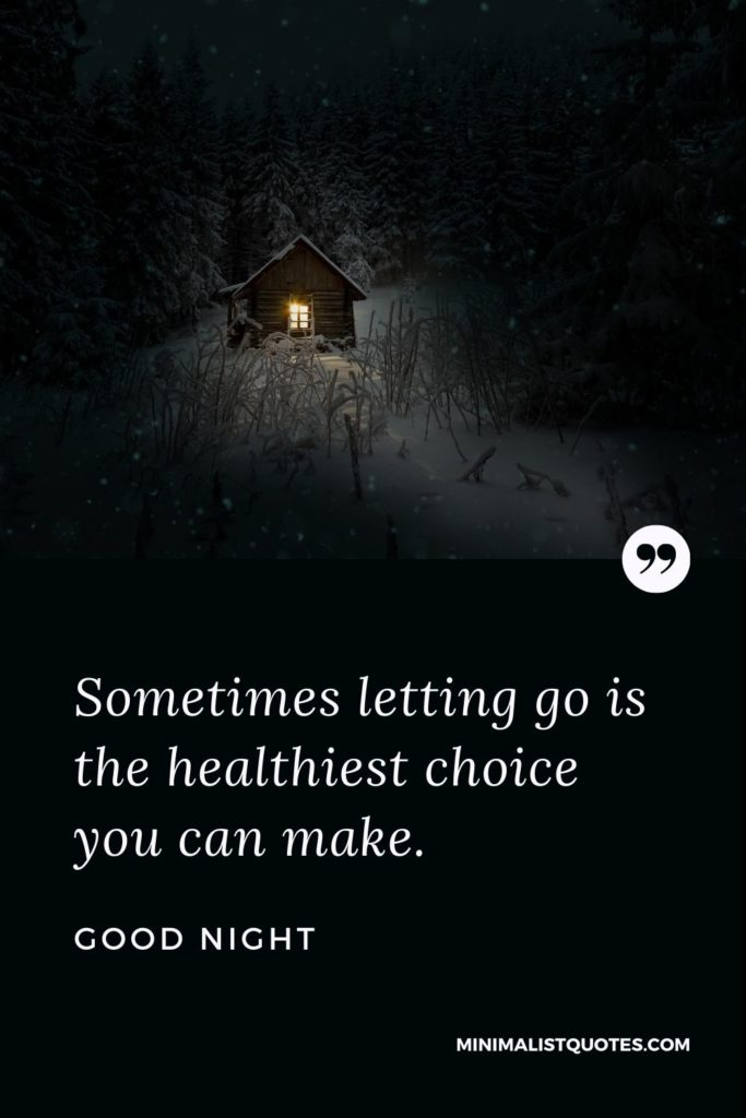 Good Night Wishes - Sometimes letting go is the healthiest choice you can make.