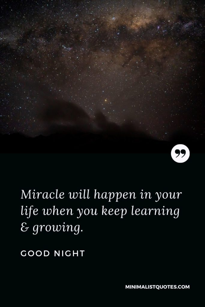 Good Night Wishes - Miracle will happenin your life when you keep learning & growing.