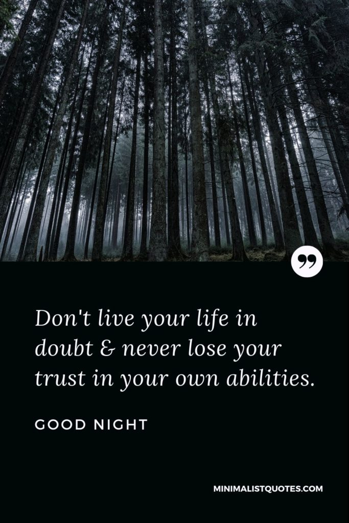 Good Night Wishes - Don't live your life in doubt & never lose your trust in your own abilities.