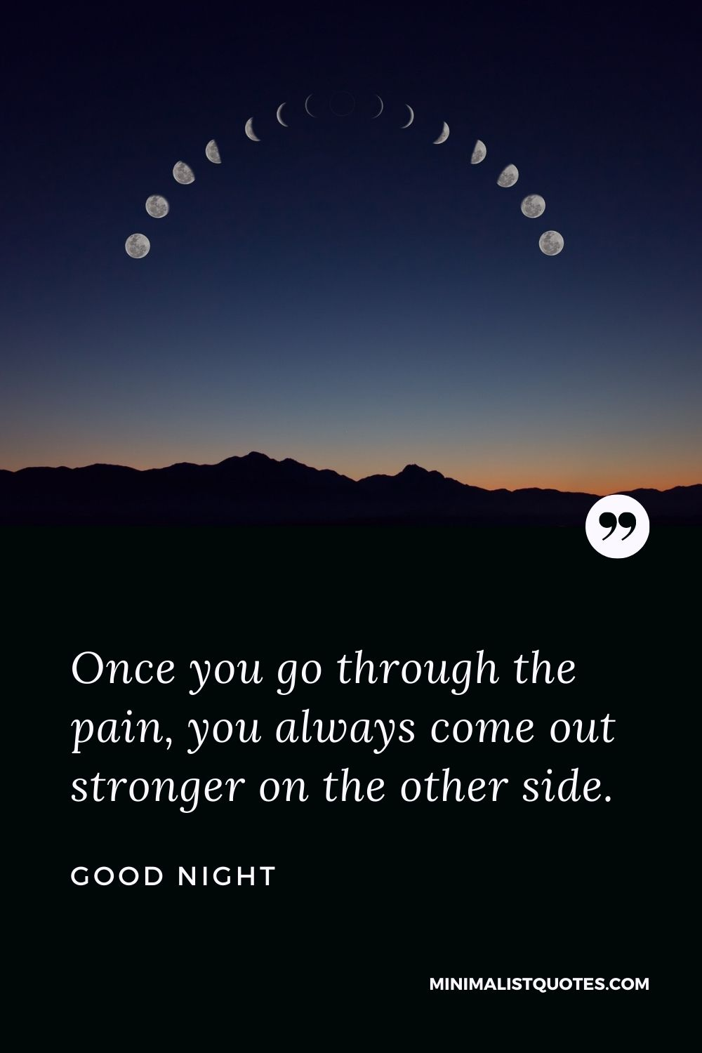 Good Night Wishes - Once you go through the pain, you always come out stronger on the other side.