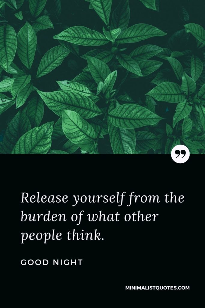 Good Night Wishes - Release yourself from the burden of what other peoplethink.