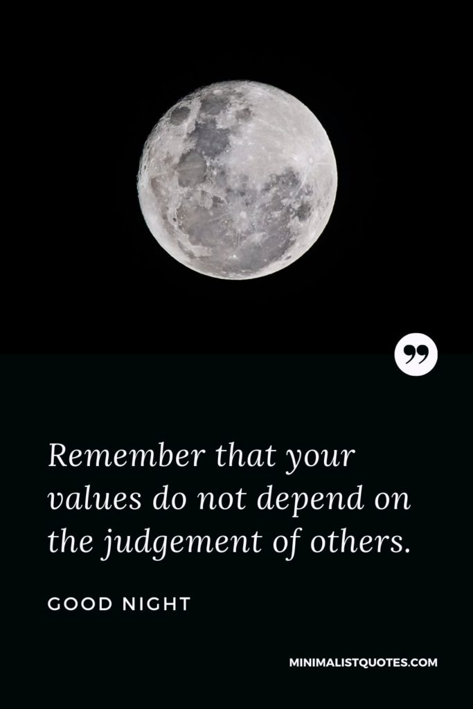 Good Night Wishes - Remember that your values do not dependon the judgement of others.