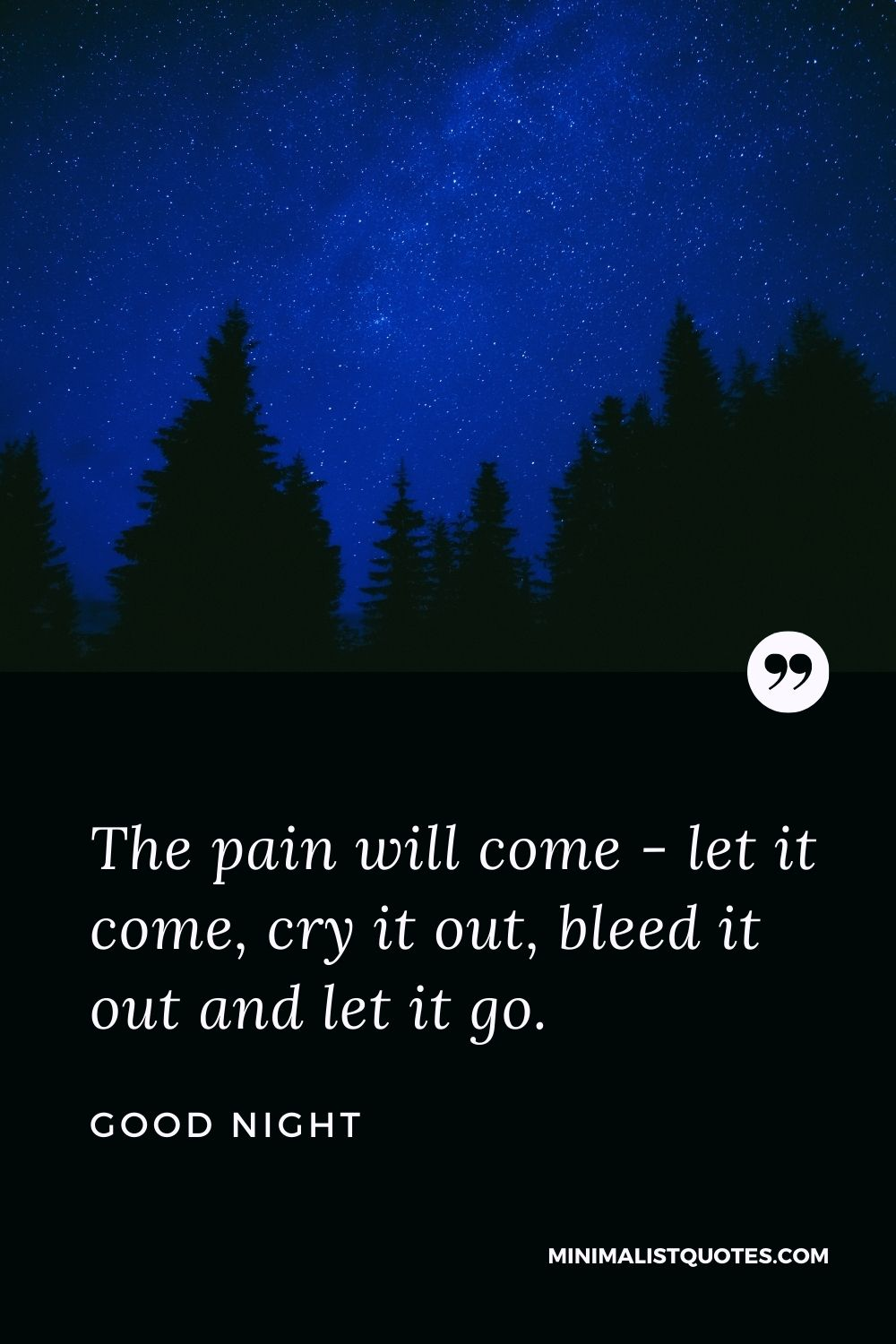 Good Night Wishes - The pain will come - let it come, cry it out, bleed it out and let it go.
