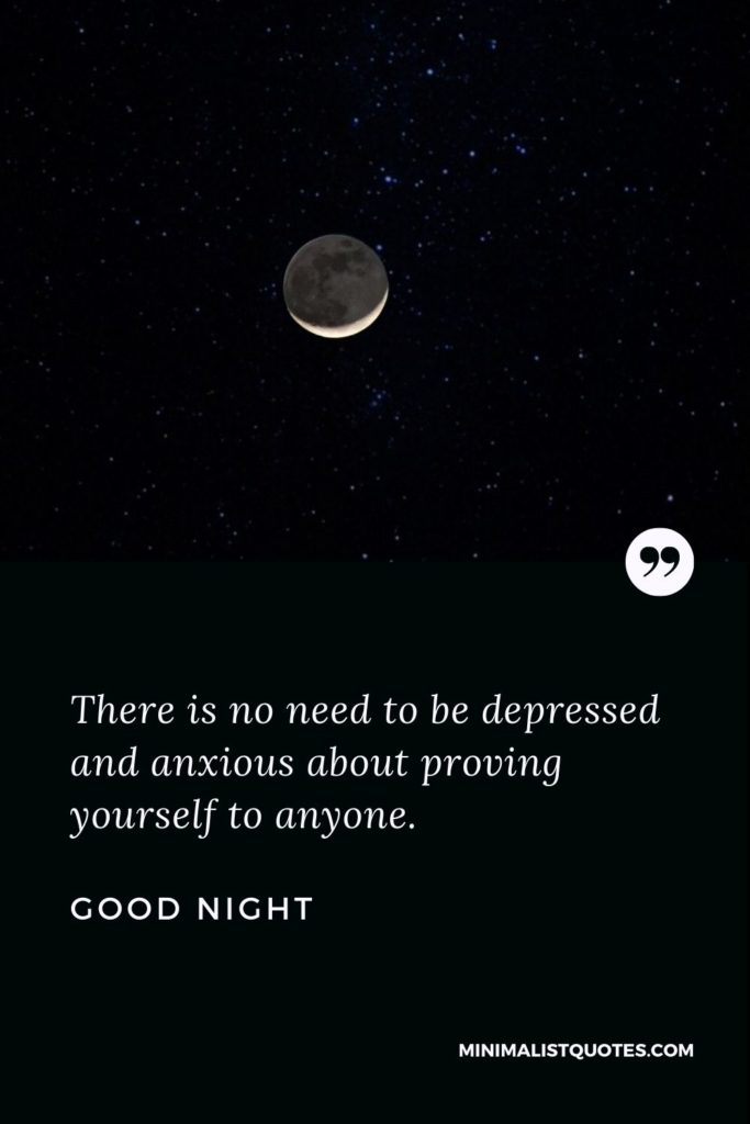 Good Night Wishes - There is no need to be depressed and anxious about proving yourself to anyone.