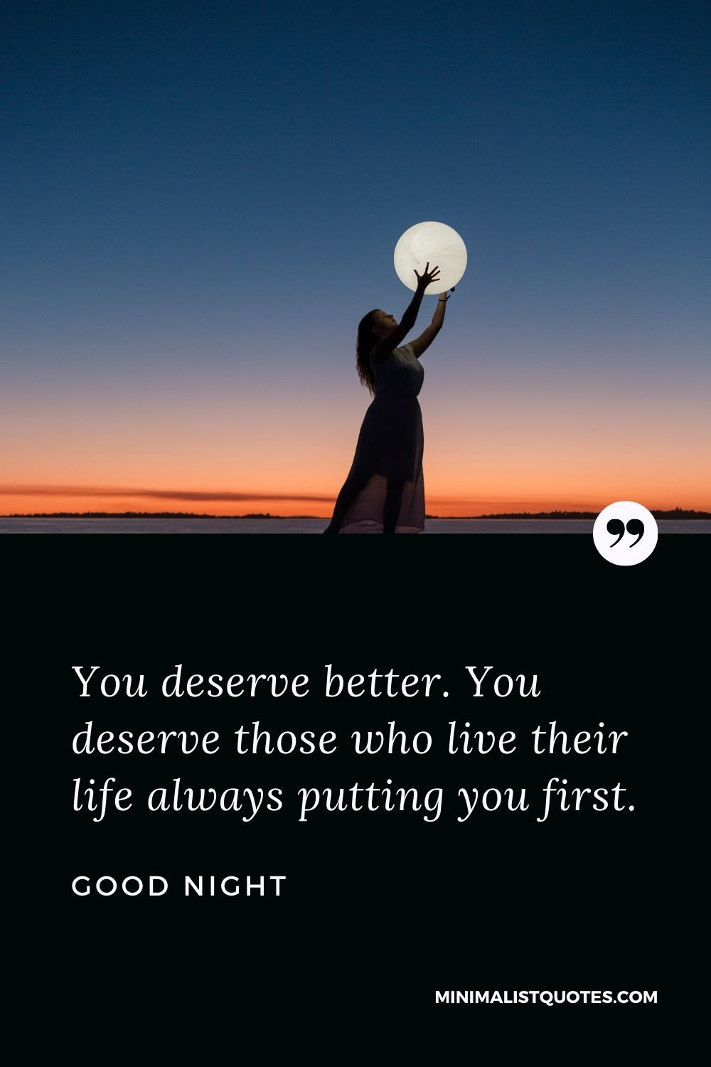 Good Night Wishes - You deserve better. You deserve those who live their life always putting you first.