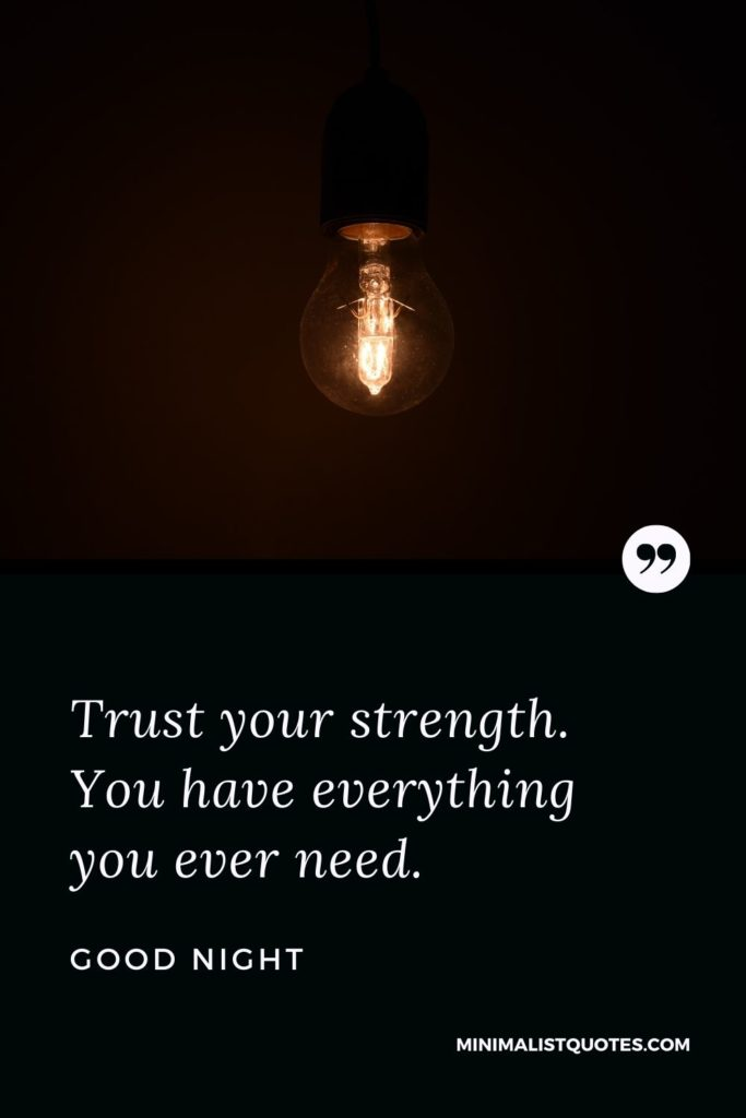 Good Night Wishes - Trust your strength. You have everything you ever need.