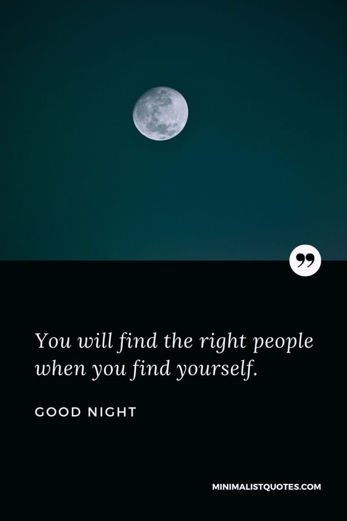 Good Night Wishes - You will find the right people when you find yourself.