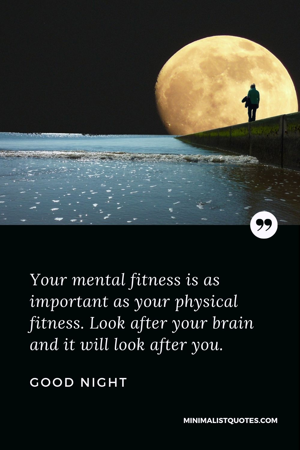 Good Night Wishes - Your mental fitness is as important as your physical fitness. Look after your brain and it will look after you.