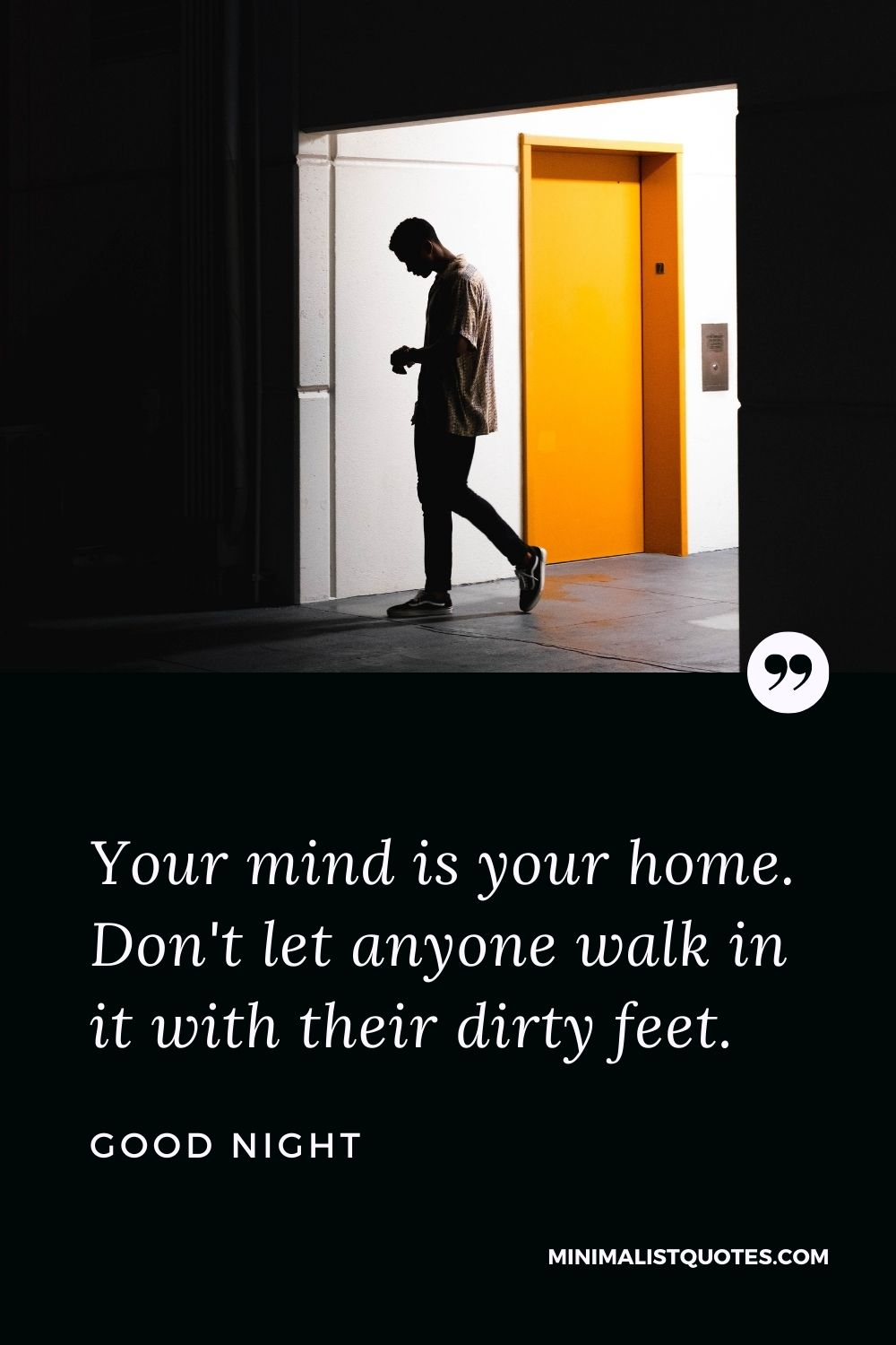 Good Night Wishes - Your mind is your home. Don't let anyone walk in it with their dirty feet.