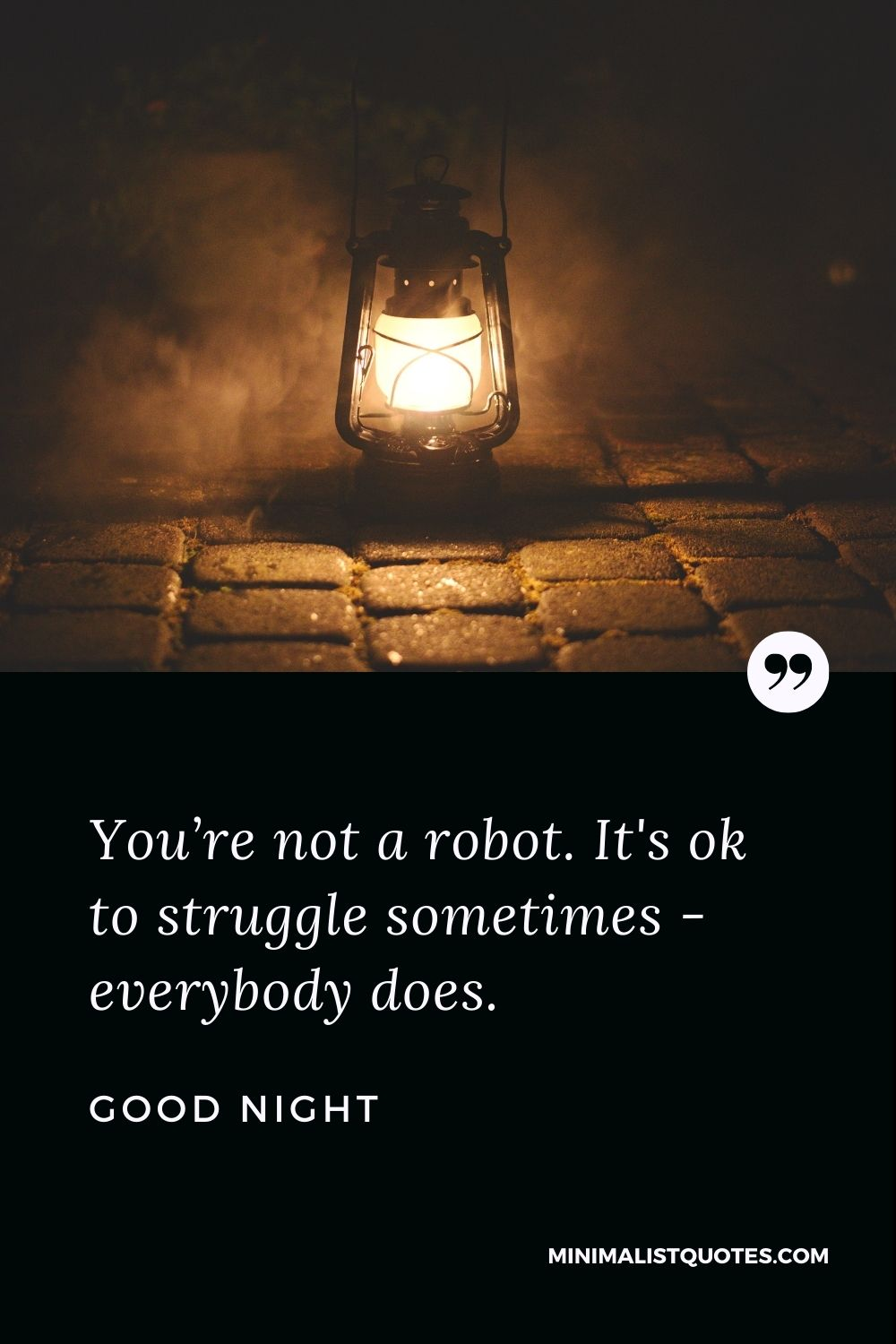 Good Night Wishes - You're not a robot. It's ok to struggle sometimes - everybody does.