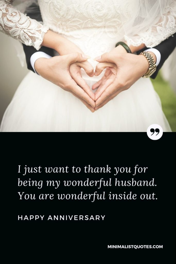 Happy Anniversary - I just want to thank you for being my wonderful husband. You are wonderful inside out.