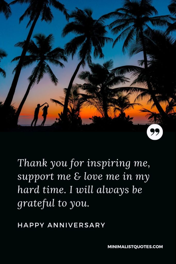 Happy Anniversary Wishes - Thank you for inspiring me, support me & love me in my hard time. I will always be grateful to you.