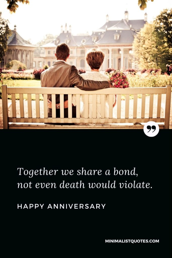 Happy Anniversary Wishes - Together we share a bond, not even death would violate.