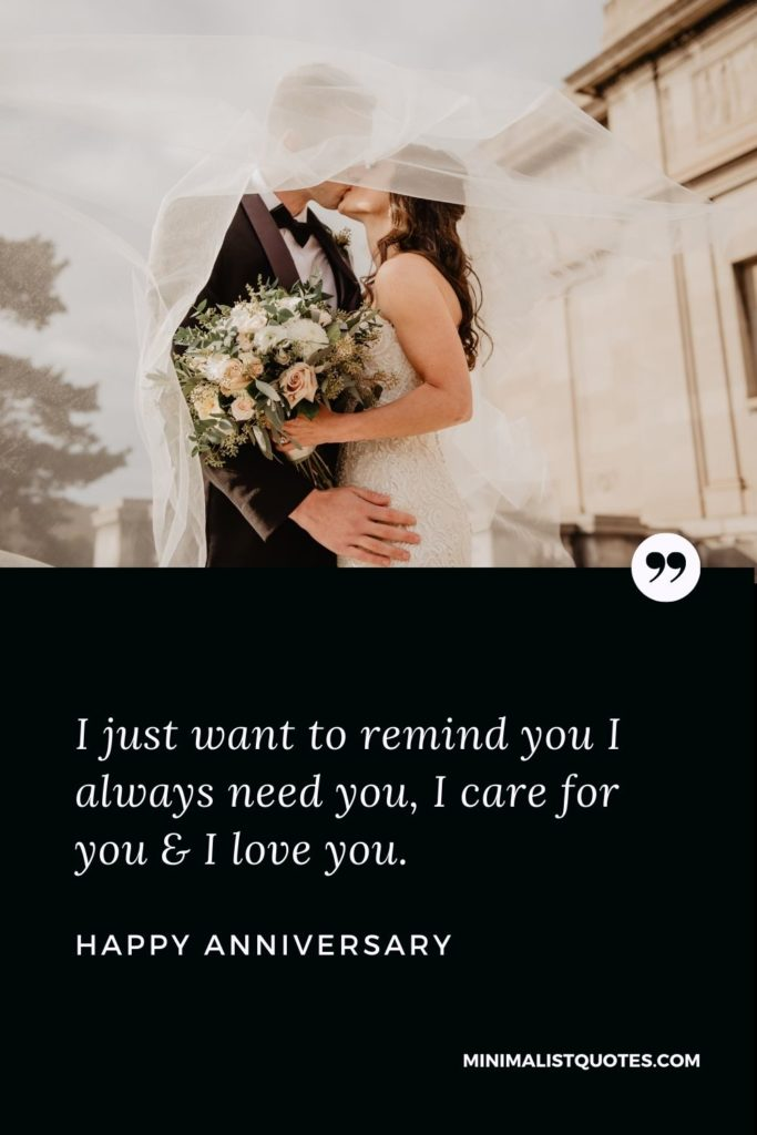 Happy Anniversary Wish - I just want to remind you I always need you, I care for you & I love you.