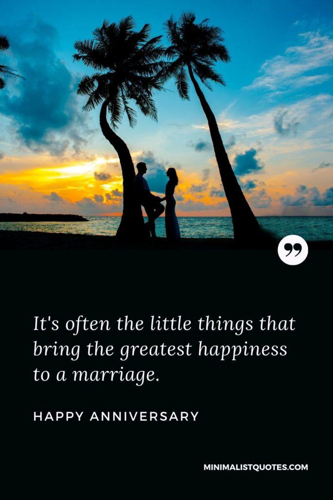 Happy Anniversary Wish - It's often the little things that bring the greatest happiness to a marriage.