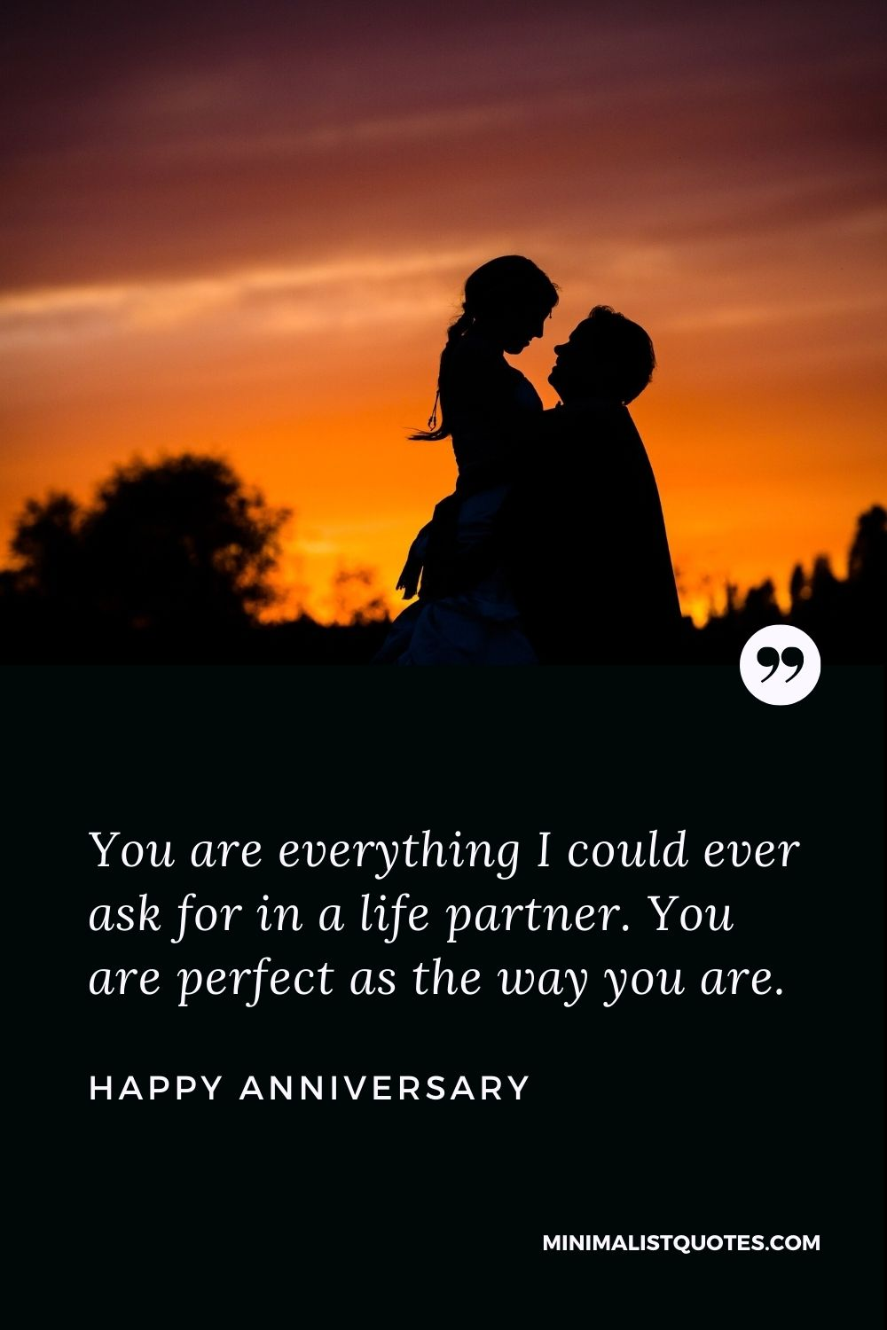 Happy Anniversary Wish - You are everything I could ever ask for in a life partner. You are perfect as the way you are.