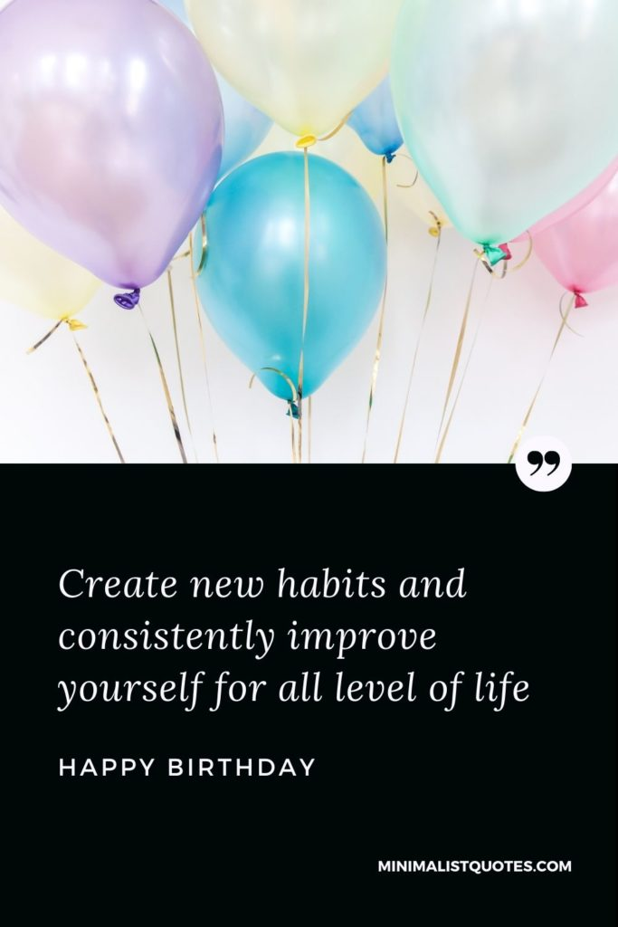 Happy Birthday Wishes - Create new habits and consistently improve yourself for all level of life.