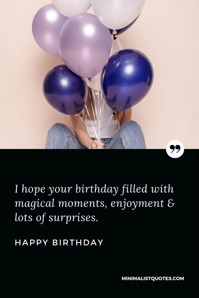 Happy Birthday Wishes - I hope your birthday filled with magical moments, enjoyment & lots of surprises.