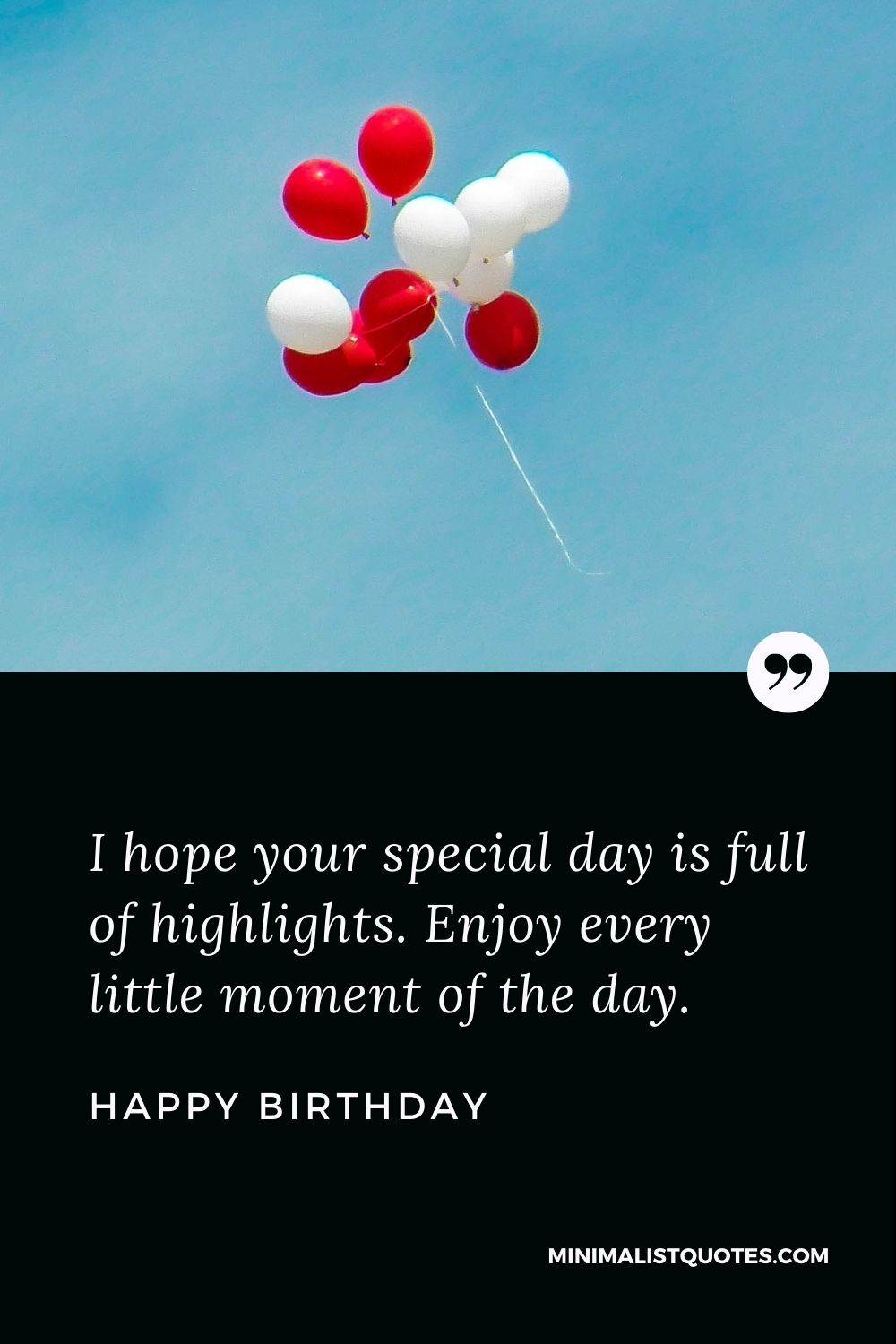 Happy Birthday Wishes - I hope your special day is full of highlights. Enjoy every little moment of the day.