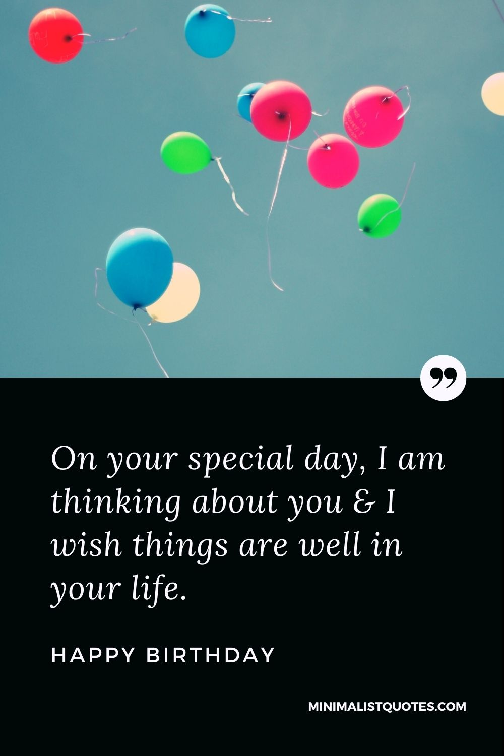 Happy Birthday Wishes - On your special day, I am thinking about you & I wish things are well in your life.