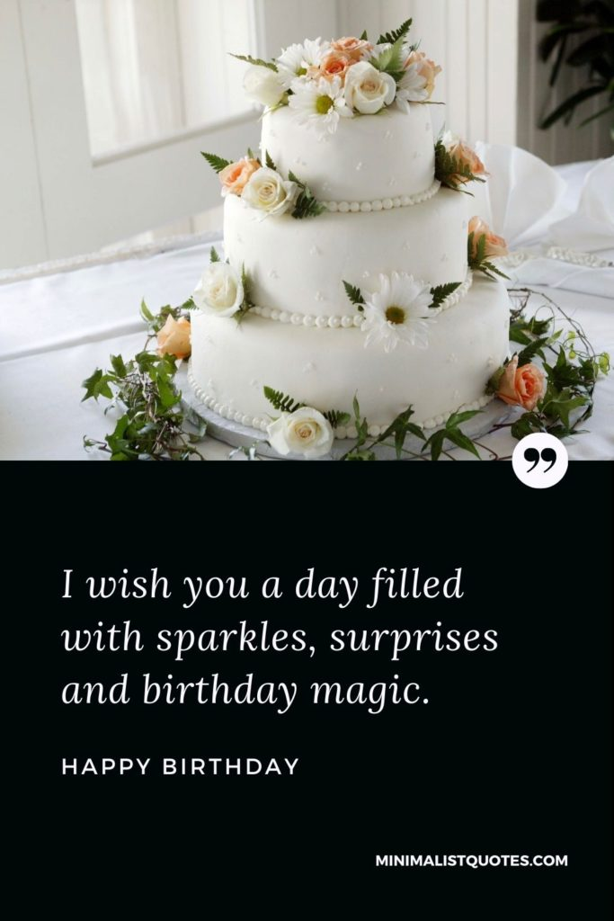 Happy Birthday Wishes - I wish you a day filled with sparkles, surprisesand birthday magic.