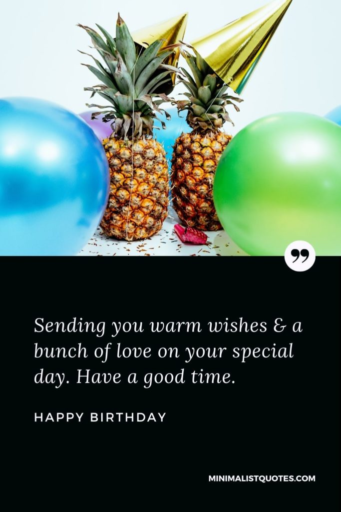 Happy Birthday Wishes - Sending you warm wishes & a bunch of love on your special day. Have a good time.