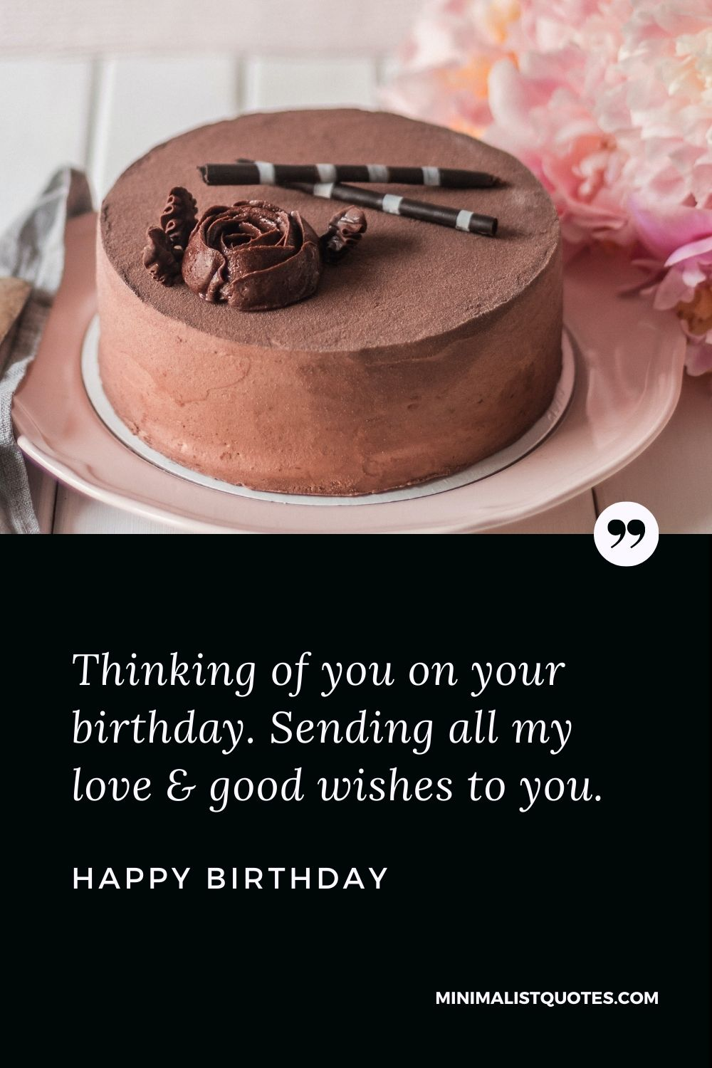 Happy Birthday Wishes - Thinking of you on your birthday. Sending all my love & good wishes to you.