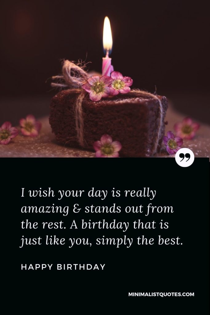 Happy Birthday Wish - I wish yourday is really amazing & stands out from the rest. A birthday that is just like you, simply the best.