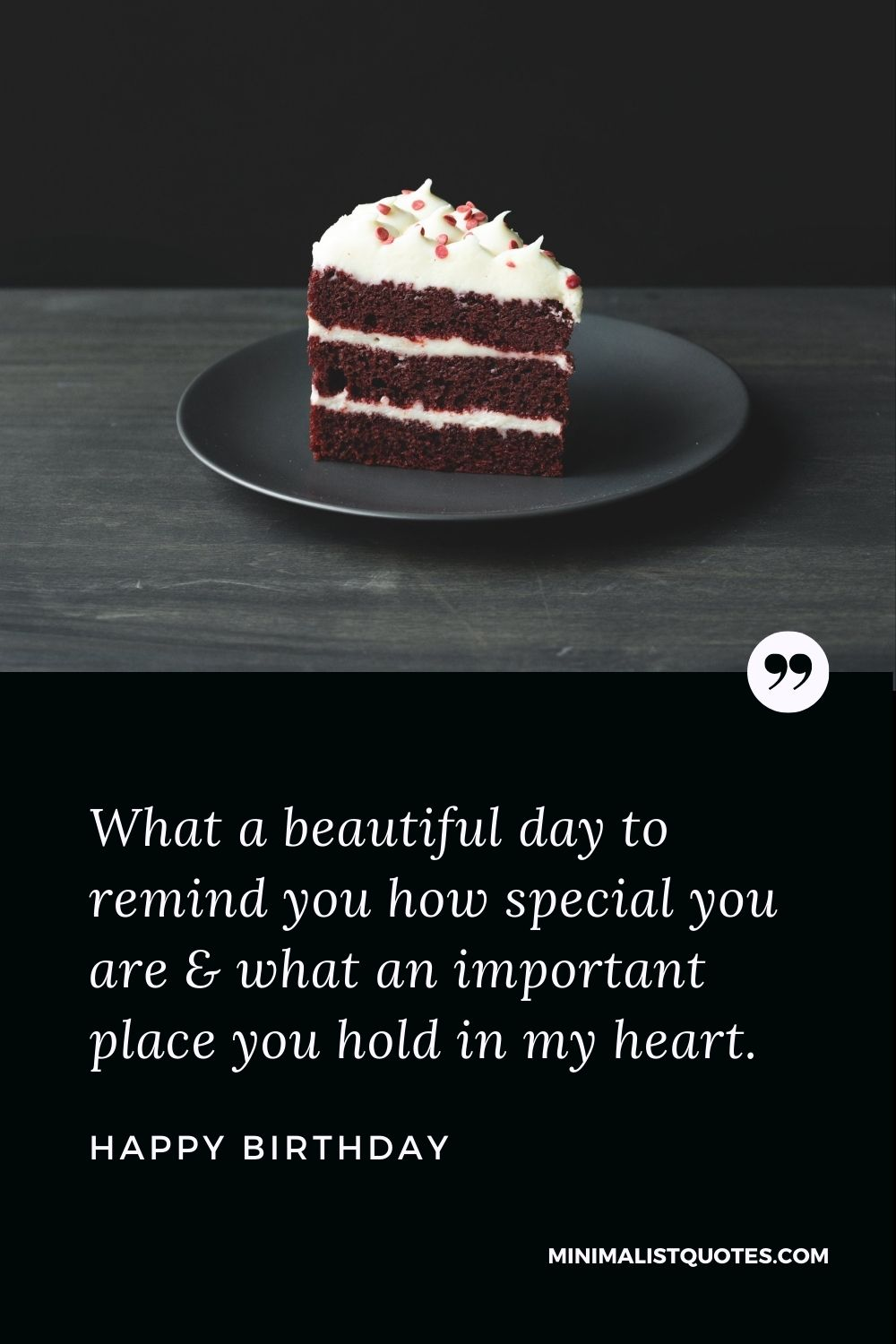 Happy Birthday Wish - What a beautiful dayto remind you how special you are & what an important place you hold in my heart.