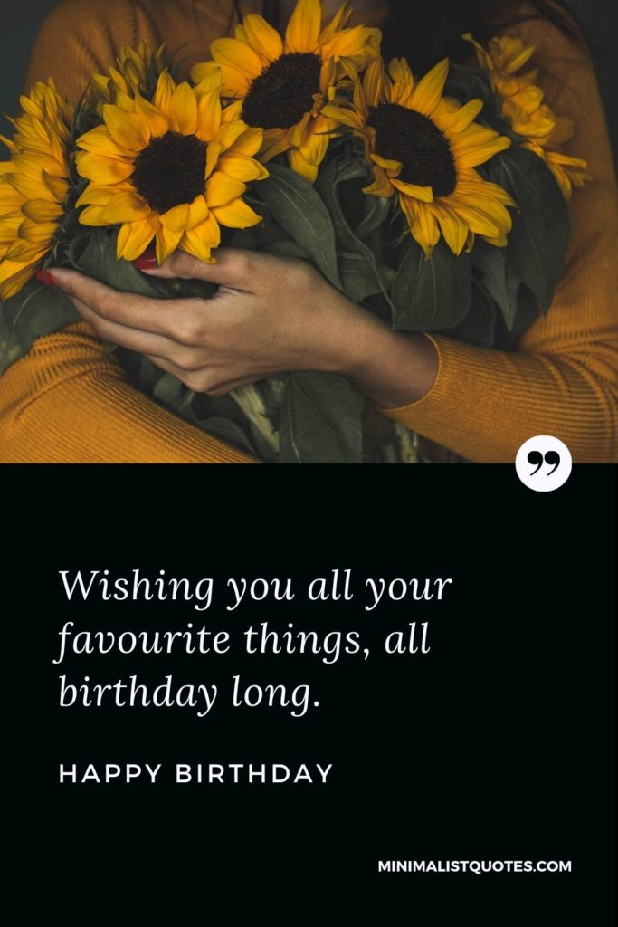 Happy Birthday Wishes - Wishing you all your favourite things, all birthday long.