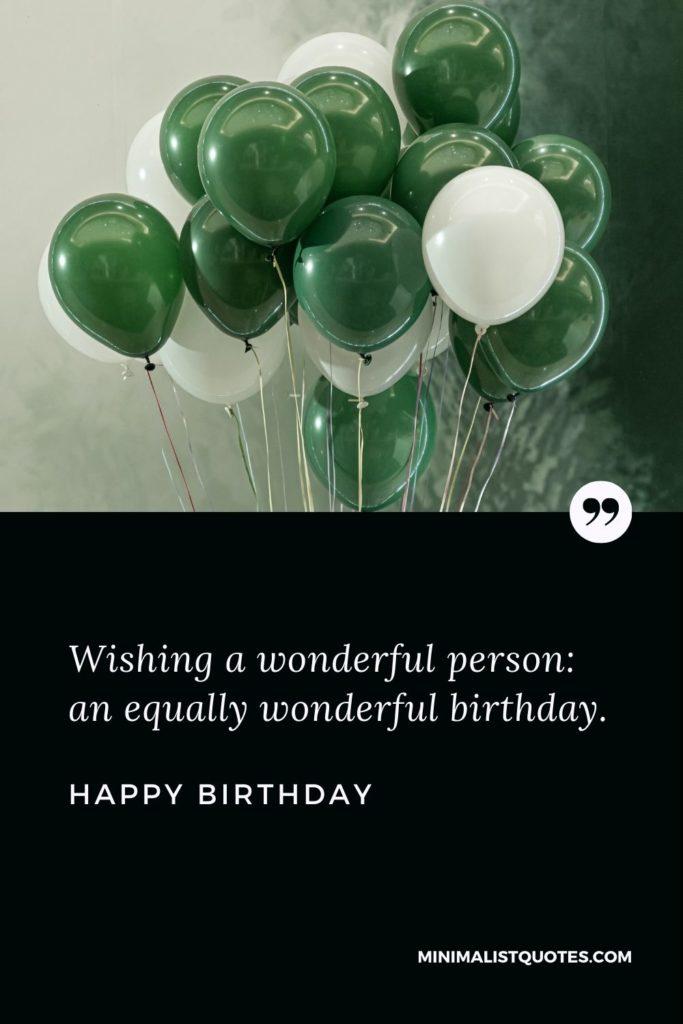 Happy Birthday Wishes - Wishing a wonderful person: an equally wonderful birthday.