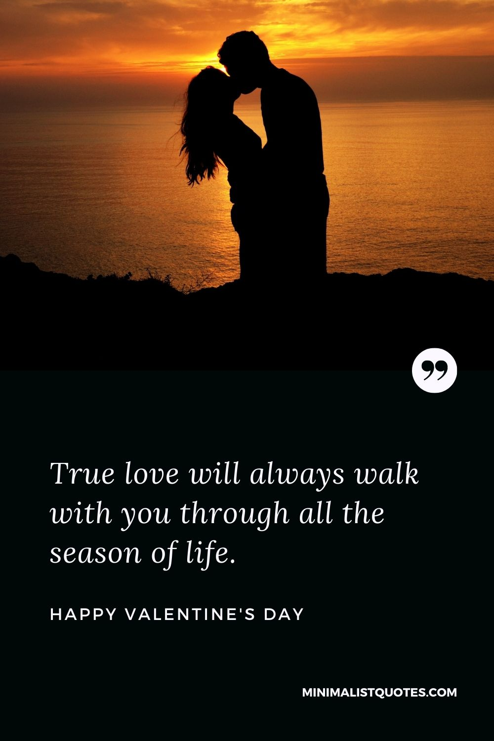 Valentine's Day Wishes - True love will always walk with you through all the season of life.