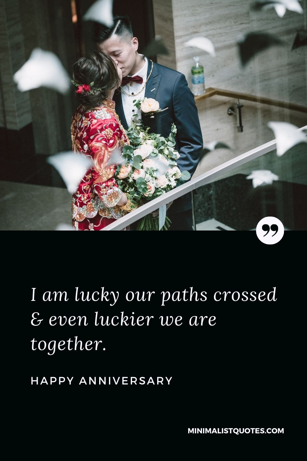 Happy Anniversary Wish - I am lucky our paths crossed & even luckier we are together.