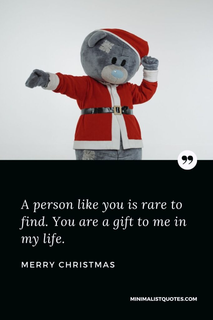 Merry Christmas Wish - A personlike you is rare to find. You are a gift to me in my life.