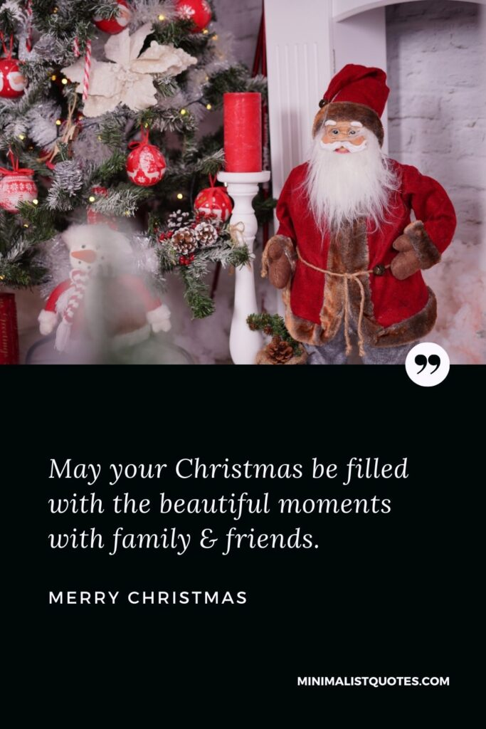Merry Christmas Wish - May your Christmas be filled with the beautiful moments withfamily& friends.