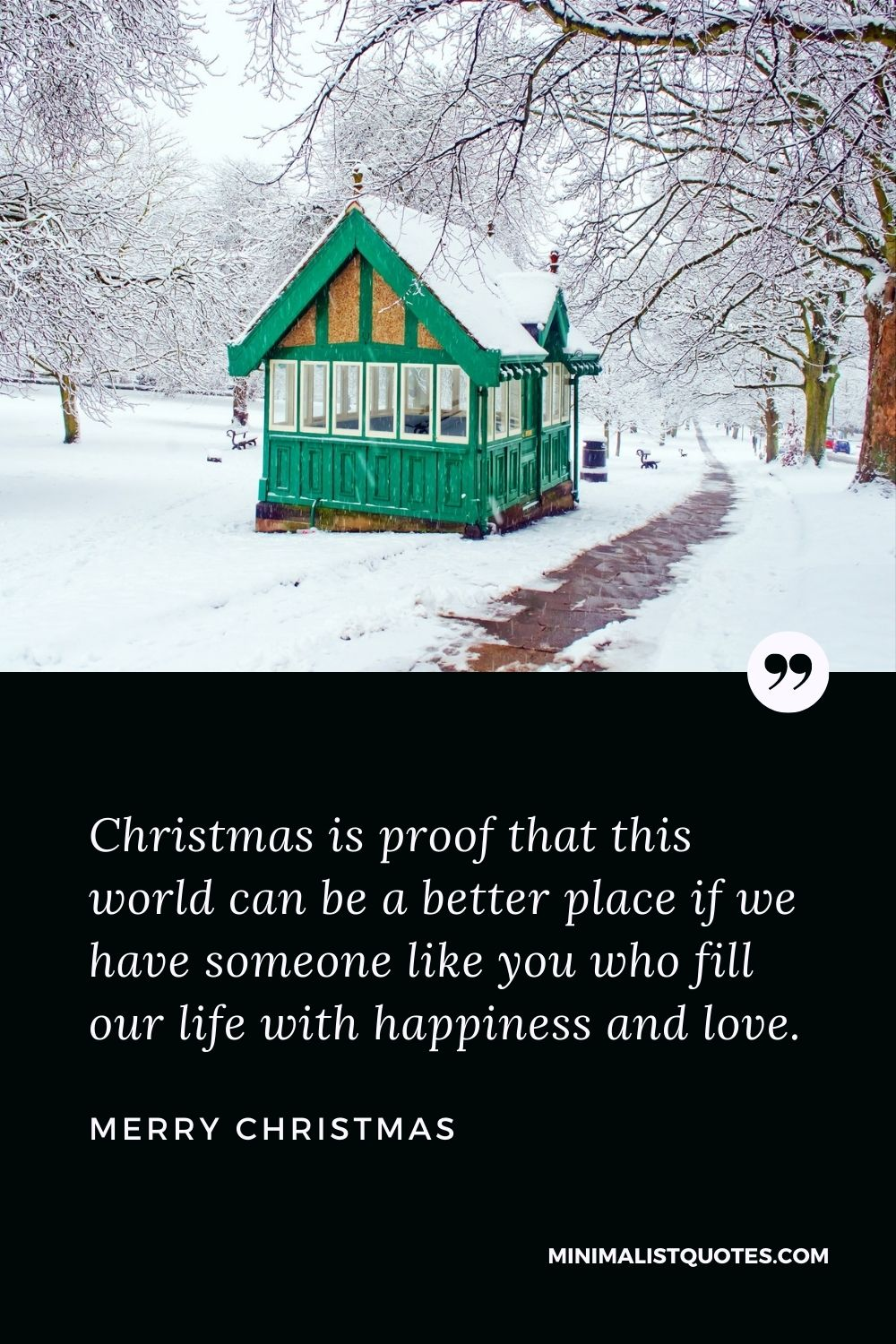 Merry Christmas Wish - Christmas is proof that this world can be a better place if we have someone like you who fill our life with happiness and love.