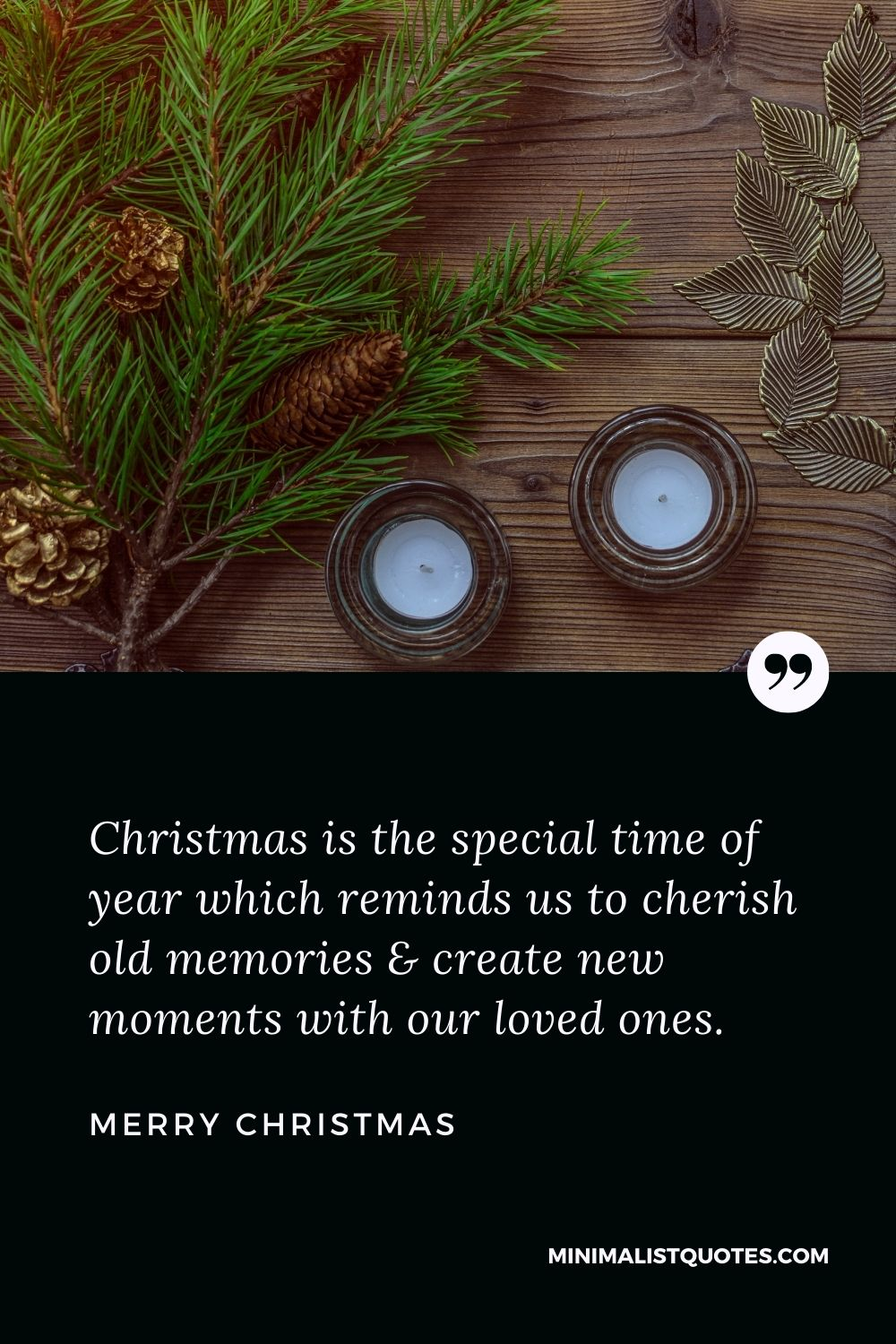 Merry Christmas Wish - Christmas is the special time of year which reminds us to cherish old memories & create new moments with our loved ones.