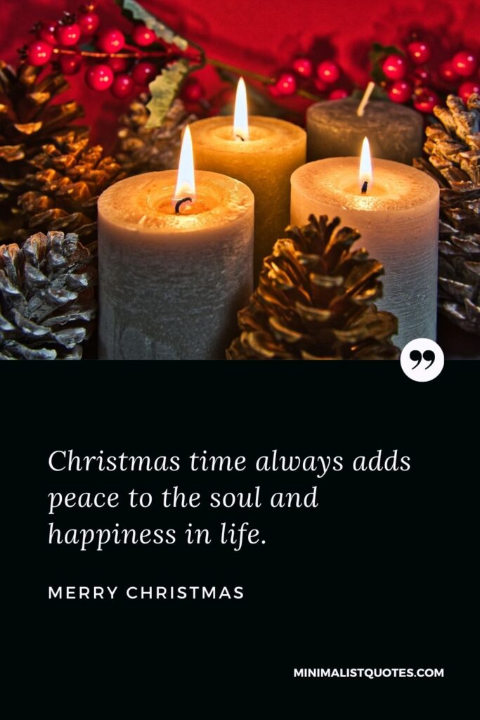 Merry Christmas Wish - Christmas time always adds peace to the soul and happiness in life.