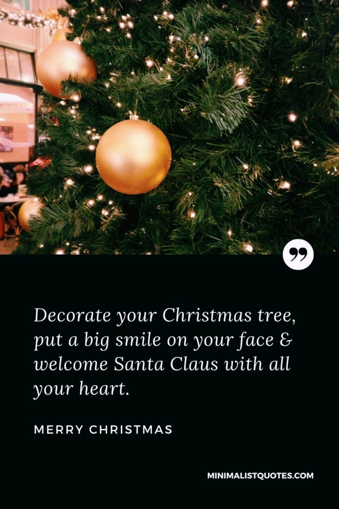 Merry Christmas Wish - Decorate your Christmas tree, put a big smile on your face & welcome Santa Claus with all your heart.