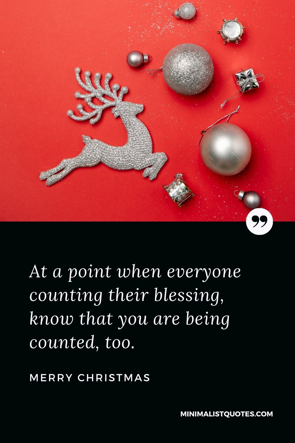 Merry Christmas Wish - At a point when everyone counting their blessing, know that you are being counted, too.