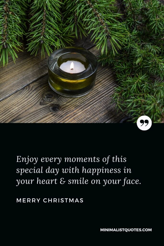 Merry Christmas Wish - Enjoy every moments of this special day with happiness in your heart & smile on your face.