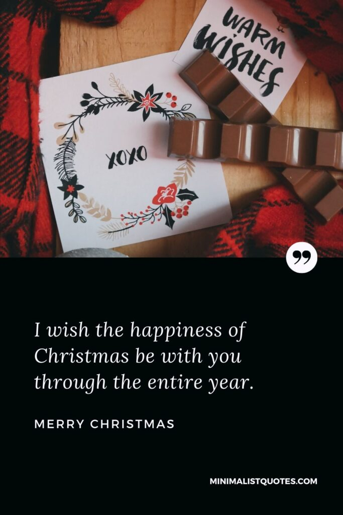 Merry Christmas Wish - I wish the happiness of Christmas be with you throughthe entireyear.