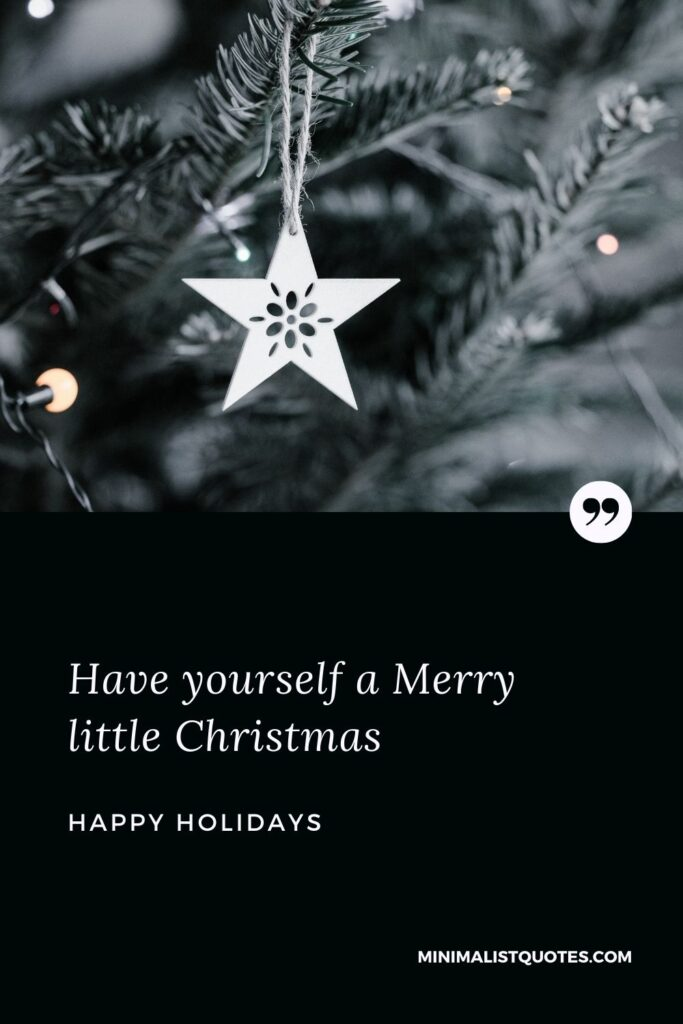 Merry Christmas Wish - Have yourself a Merry little Christmas.